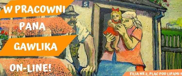 W PRACOWINI PANA GAWLIKA - ON LINE!